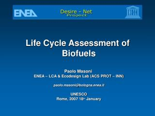 Life Cycle Assessment of  Biofuels Paolo Masoni  ENEA – LCA & Ecodesign Lab (ACS PROT – INN)
