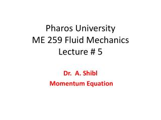 Pharos University ME 259 Fluid Mechanics  Lecture # 5