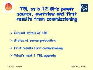 TBL as a 12 GHz power source, overview and first results from commissioning