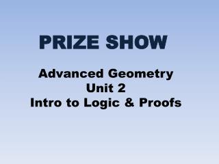 Advanced Geometry Unit 2 Intro to Logic & Proofs