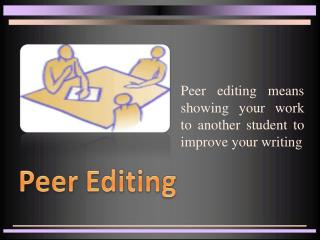 Peer editing means showing your work to another student to improve your writing