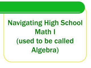 Navigating High School Math I (used to be called Algebra)