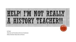 Help! I�m not REALLY a History Teacher!!!