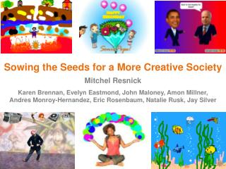Sowing the Seeds for a More Creative Society Mitchel Resnick