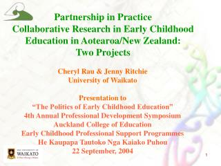 Cheryl Rau & Jenny Ritchie University of Waikato Presentation to
