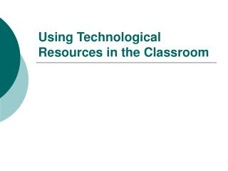 Using Technological Resources in the Classroom