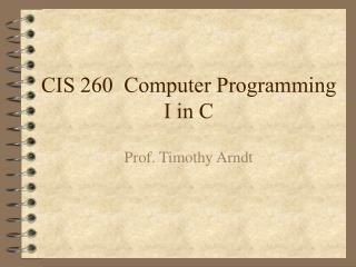 CIS 260  Computer Programming I in C