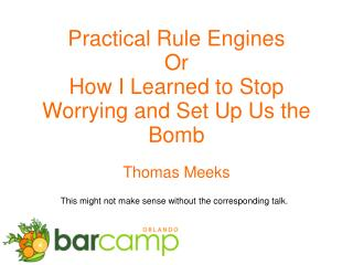 Practical Rule Engines Or How I Learned to Stop Worrying and Set Up Us the Bomb