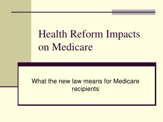 Health Reform Impacts on Medicare