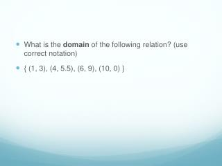 What is the  domain  of the following relation? (use correct notation)