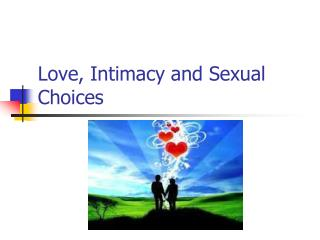 Love, Intimacy and Sexual Choices