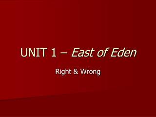 UNIT  1 –  East of Eden
