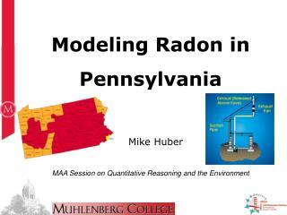 Modeling Radon in  Pennsylvania    Mike Huber