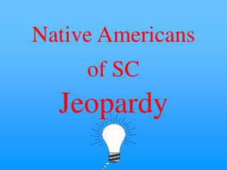 Native Americans of SC   Jeopardy