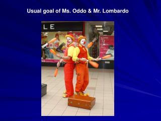 Usual goal of Ms. Oddo & Mr. Lombardo