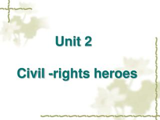 Unit 2     Civil -rights heroes