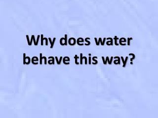 Why does water behave this way?