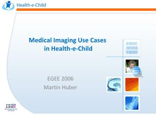 Medical Imaging Use Cases  in Health-e-Child