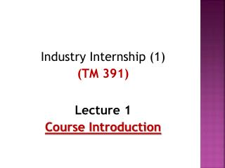 Industry Internship (1 ) ( TM  391) Lecture 1 Course Introduction