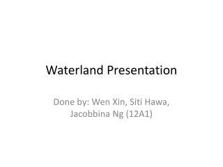 Waterland  Presentation