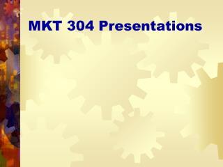 MKT 304 Presentations