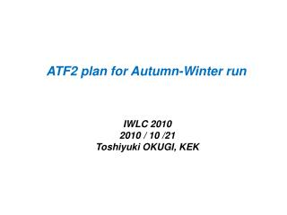 ATF2 plan for Autumn-Winter run