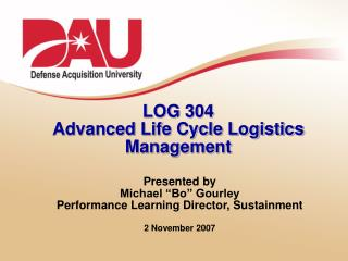 LOG 304 Advanced Life Cycle Logistics Management