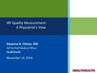 Dexanne B.  Clohan , MD SVP & Chief Medical Officer HealthSouth November 14,  2014