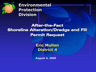 After-the-Fact  Shoreline Alteration/Dredge and Fill Permit Request Eric Mullen District 4