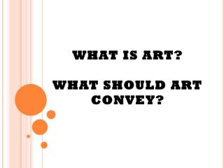 WHAT IS ART? WHAT SHOULD ART CONVEY?