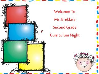 Welcome To  Ms. Brekke's  Second Grade Curriculum Night