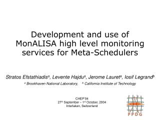 Development and use of MonALISA high level monitoring services for Meta-Schedulers