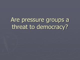 Are pressure groups a threat to democracy?