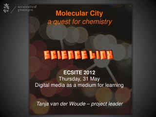 Molecular City a quest for chemistry ECSITE 2012 Thursday, 31 May