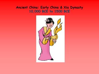 Ancient China:  Early China & Xia Dynasty 10,000 BCE to 1500 BCE