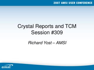 Crystal Reports and TCM Session #309