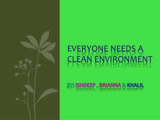 Ev eryone needs a clean environment