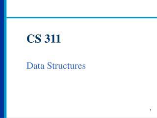CS 311 Data Structures