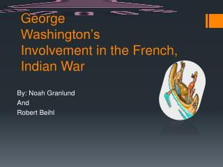 George Washington's Involvement in the French, Indian War