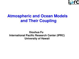 Atmospheric and Ocean Models              and Their Coupling