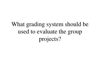 What grading system should be used to evaluate the group projects?