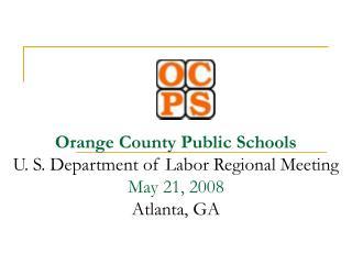 Orange County Public Schools U. S. Department of Labor Regional Meeting May 21, 2008 Atlanta, GA