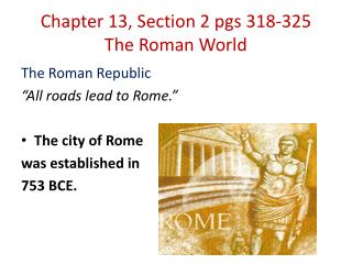 Chapter 13, Section 2  pgs  318-325 The Roman World