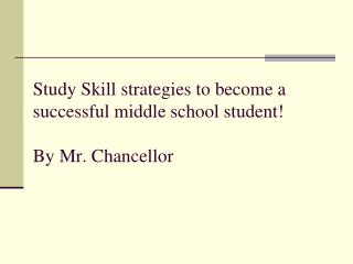 Study Skill strategies to become a successful middle school student! By Mr. Chancellor