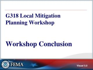 G318 Local Mitigation Planning  Workshop Workshop Conclusion