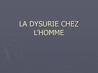 LA DYSURIE CHEZ L HOMME