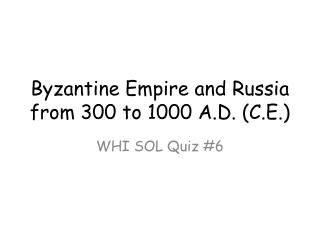 Byzantine Empire and Russia from 300 to 1000 A.D. (C.E.)