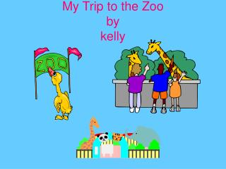 My Trip to the Zoo by kelly