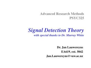 Advanced Research Methods PSYC325 Signal Detection Theory with special thanks to Dr. Murray White