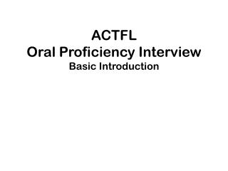 ACTFL  Oral Proficiency Interview Basic Introduction